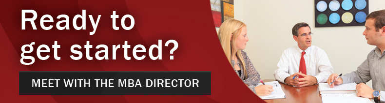 Ready to get started? Meet with the MBA Director.