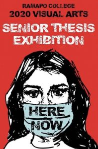 "Ramapo College 2020 Visual Arts Senior Thesis Exhibition poster with a red background and a illustration of a woman's face wearing a mask that says ""Here Now"""